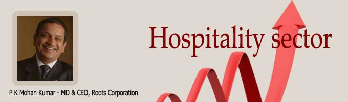 Growth prospects are quite positive for Hospitality sector-by P K Mohan Kumar